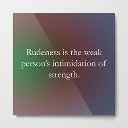 Rudeness Is The Weak Metal Print