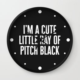 Little Ray Of Pitch Black Funny Quote Wall Clock
