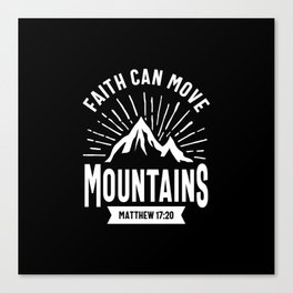 Christian Gift - Faith Can Move Mountains Canvas Print