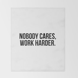 Nobody cares, work harder. Throw Blanket