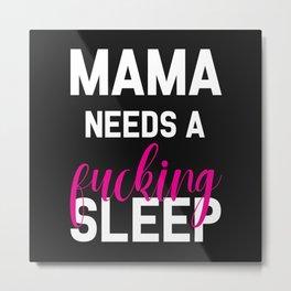 Mama Needs A Fucking Sleep, Funny, Quote Metal Print