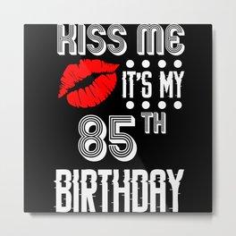 Kiss Me It's My 85 th Birthday Metal Print