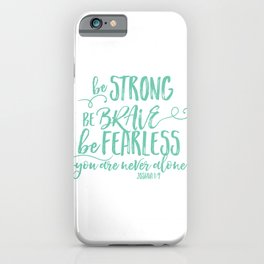 Be Strong Be Brave Be Fearless iPhone Case