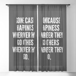 Some cause happiness wherever they go others whenever they go Sheer Curtain