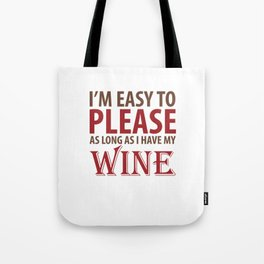Easy to Please As Long as I Have Wine T-Shirt Tote Bag