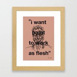 I Want Paint To Work As Flesh Framed Art Print