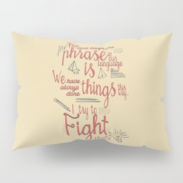 Grace Hopper quote, I always try to Fight That, Color version, inspiration, motivation, sentence Pillow Sham