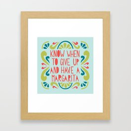Know when to give up and have a Margarita Framed Art Print