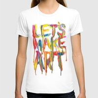 T-shirts featuring LET'S MAKE ART by Marco Angeles