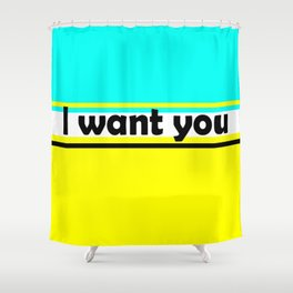 I want you , turquoise , yellow Shower Curtain