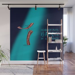 Nobody Puts Bacon In A Corner Wall Mural
