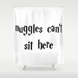 Muggles can't sit here Shower Curtain