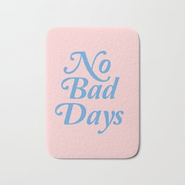 no bad days Bath Mat