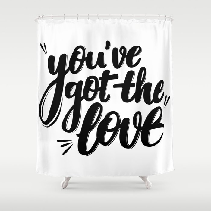 You've got the love Shower Curtain