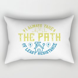 I Always Take The Path Of Least Resistance Rectangular Pillow