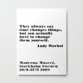 they always say time changes - andy quote Metal Print