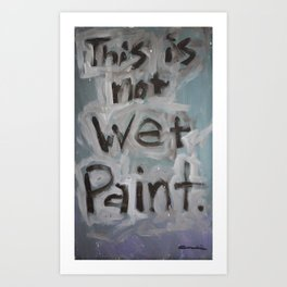 This Is Not Wet Paint Art Print