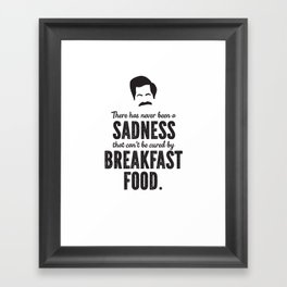 Ron Swanson There Has Never Been a Sadness that Can't Be Cured By Breakfast Food Framed Art Print