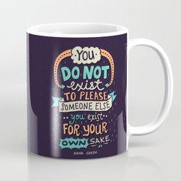 You exist for your own sake Coffee Mug