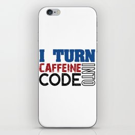 I turn caffeine into code iPhone Skin
