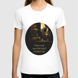 I hope to read most of the books I own before I die. T-shirt