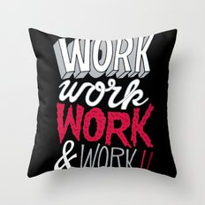 Work! Work! Work! Work! Throw Pillow