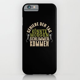 Enjoying The Day Could Get Worse Tomorrow iPhone Case