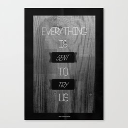 Everything is Sent to Try Us Canvas Print