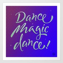 Dance magic dance! Art Print