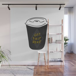 Get shit done - Productive Coffee Lovers Wall Mural