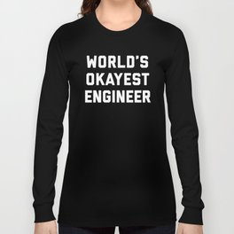 World's Okayest Engineer Funny Quote Long Sleeve T-shirt