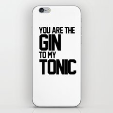 You Are The Gin To My Tonic iPhone & iPod Skin