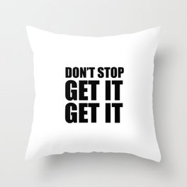 Don't stop get it get it Throw Pillow