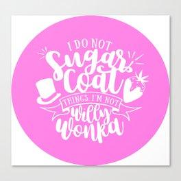 I Do Not Sugar Coat Canvas Print