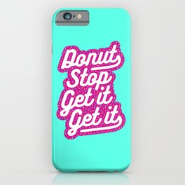 Donut Stop Get It Get It Frosted Sprinkles Typography iPhone Case