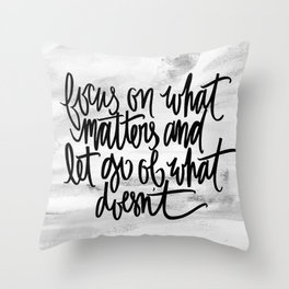 focus on what matters and let go of what doesn't typography print Throw Pillow