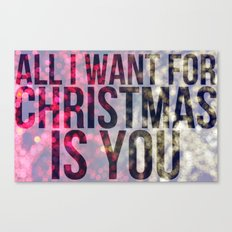 All I Want For Christmas is You Canvas Print