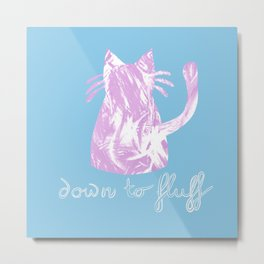 Down to Fluff Cute Cat Quote Blue and Pink Abstract Print Metal Print