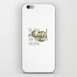 Be Nice Or I Will Empty My Spit Valve On You French Horn iPhone Skin