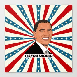 Obama, yes you should! Canvas Print