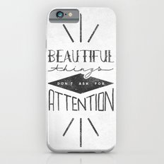 Beautiful Things Don't Ask For Attention iPhone 6s Slim Case