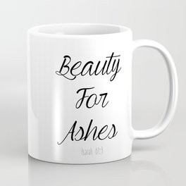 Beauty For Ashes Isaiah 61:3 Coffee Mug