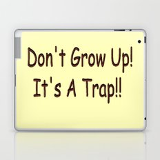 Don't Grow Up!  It's A Trap!! Laptop & iPad Skin