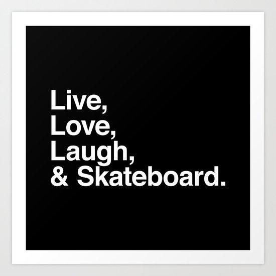 Live Love Laugh and Skateboard Art Print