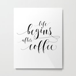 PRINTABLE Art,Life Begins After Coffee,Coffee Sign,Coffee Print,Bar Decor,Restaurant Decor Metal Print