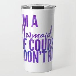 I'm a Mermaid. Of course I don't RUN. Travel Mug
