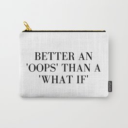 """Better an """"oops"""" than a """"what if"""" Carry-All Pouch"""