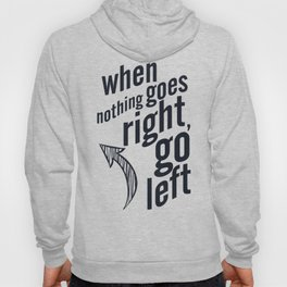 When nothing goes right, go left, inspiration, motivation quote, typography, life, humor, fun, love Hoody
