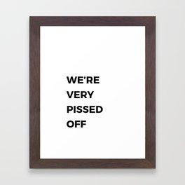 We're Very Pissed Off Framed Art Print
