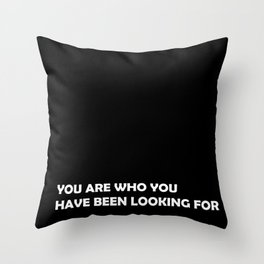You are who you have been looking for Throw Pillow